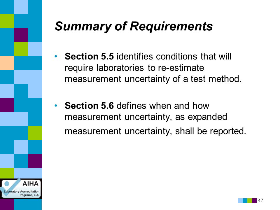 47 Summary of Requirements Section 5.5 identifies conditions that will require laboratories to re-estimate measurement uncertainty of a test method. S