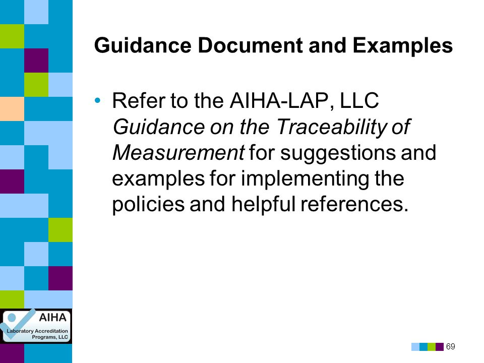 69 Guidance Document and Examples Refer to the AIHA-LAP, LLC Guidance on the Traceability of Measurement for suggestions and examples for implementing