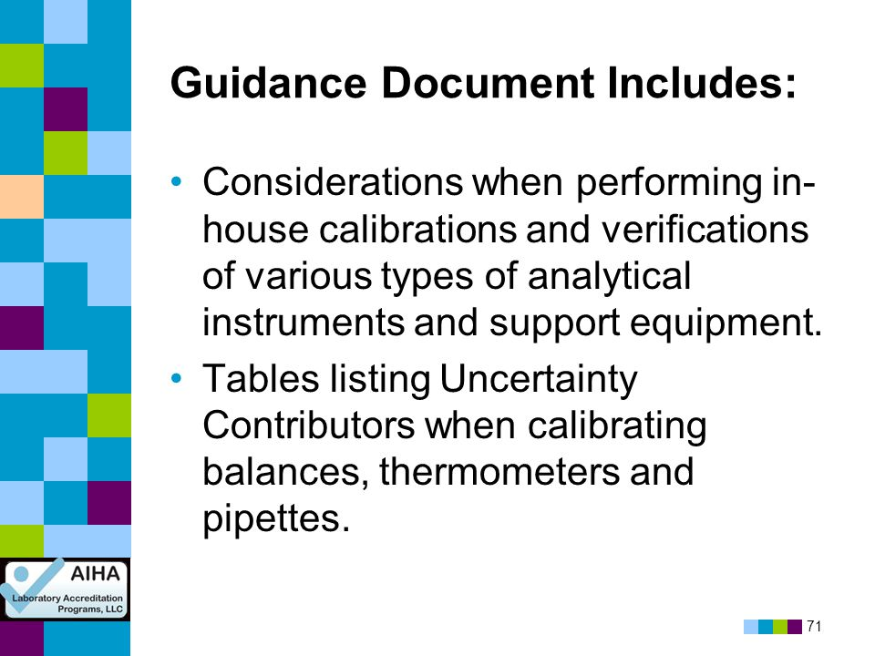 71 Guidance Document Includes: Considerations when performing in- house calibrations and verifications of various types of analytical instruments and