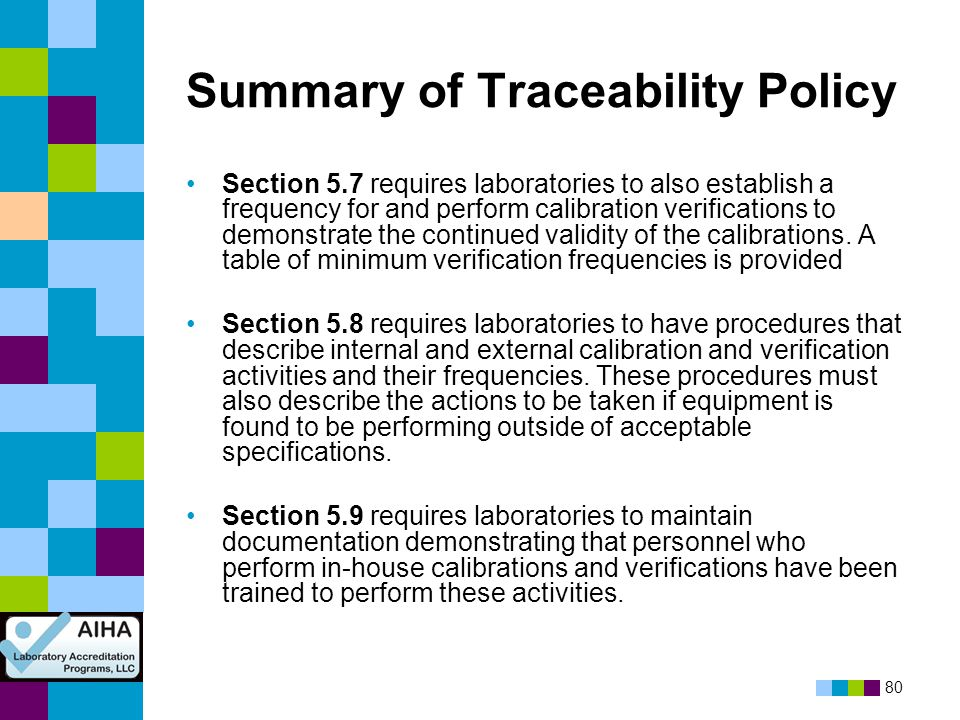 80 Summary of Traceability Policy Section 5.7 requires laboratories to also establish a frequency for and perform calibration verifications to demonst