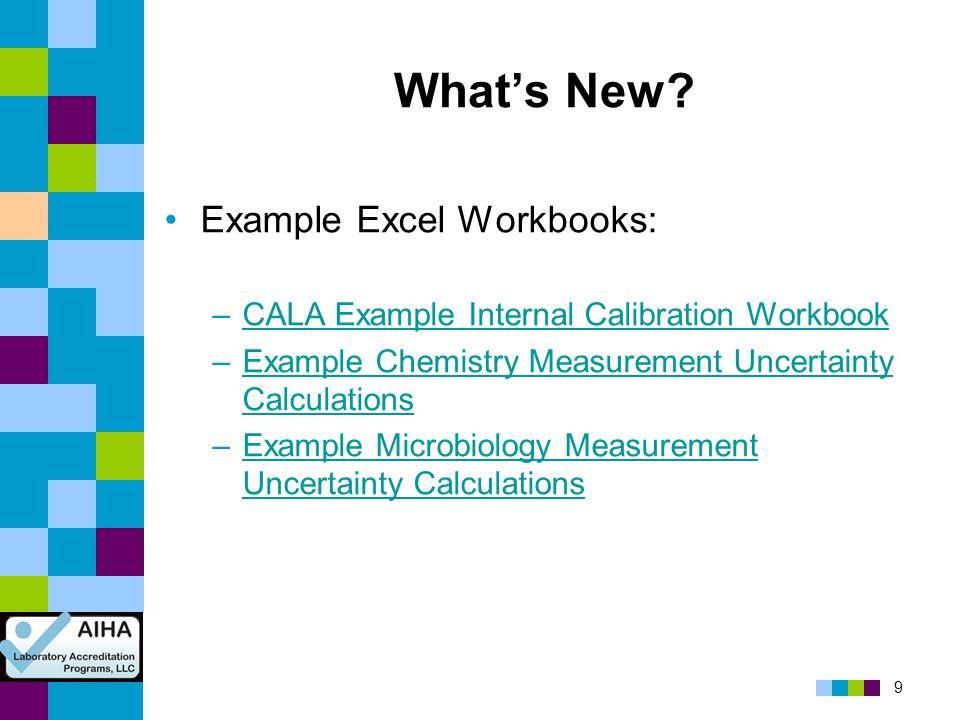 9 What's New? Example Excel Workbooks: –CALA Example Internal Calibration WorkbookCALA Example Internal Calibration Workbook –Example Chemistry Measur