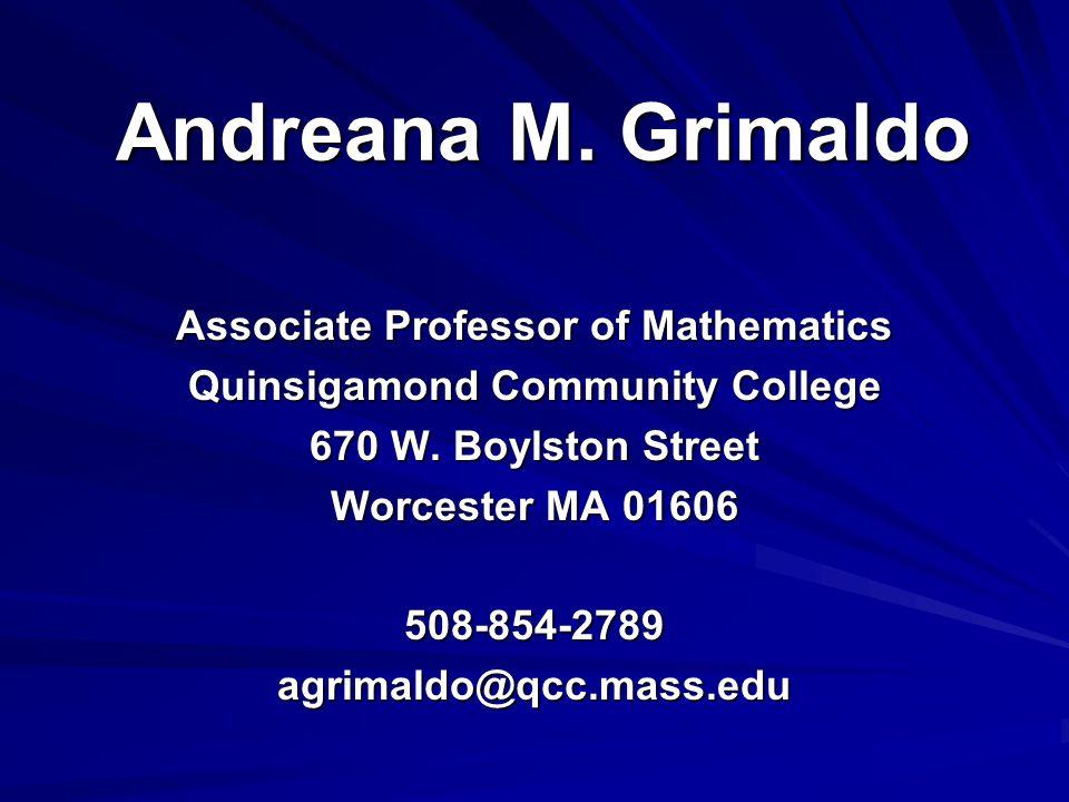 Andreana M. Grimaldo Associate Professor of Mathematics Quinsigamond Community College 670 W.