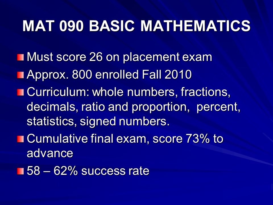 MAT 090 BASIC MATHEMATICS Must score 26 on placement exam Approx.