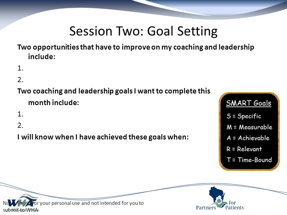 Session Two: Goal Setting Two opportunities that have to improve on my coaching and leadership include: 1.