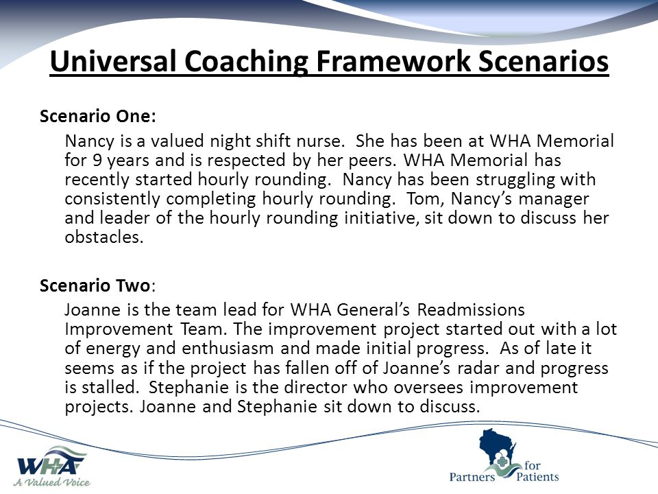 Universal Coaching Framework Scenarios Scenario One: Nancy is a valued night shift nurse.
