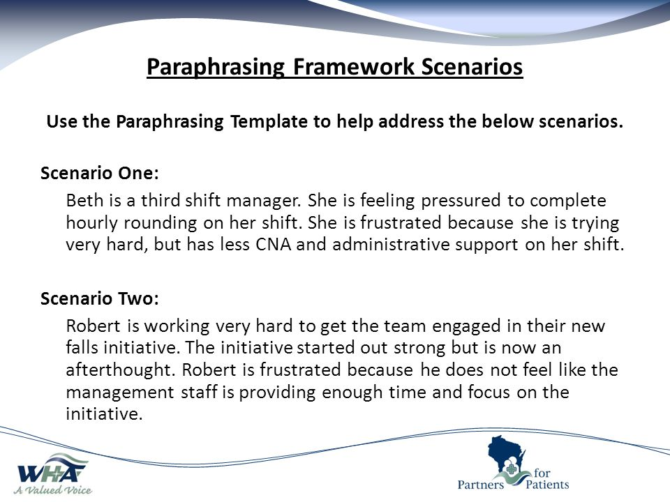 Paraphrasing Framework Scenarios Use the Paraphrasing Template to help address the below scenarios.