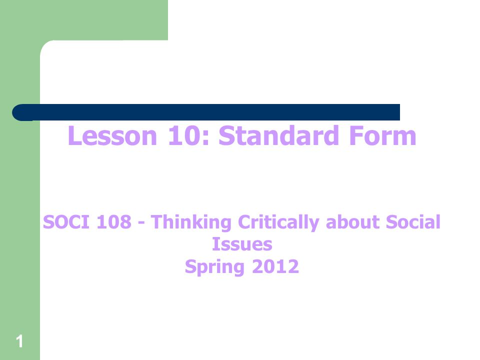 1 Lesson 10: Standard Form SOCI 108 - Thinking Critically about Social Issues Spring 2012