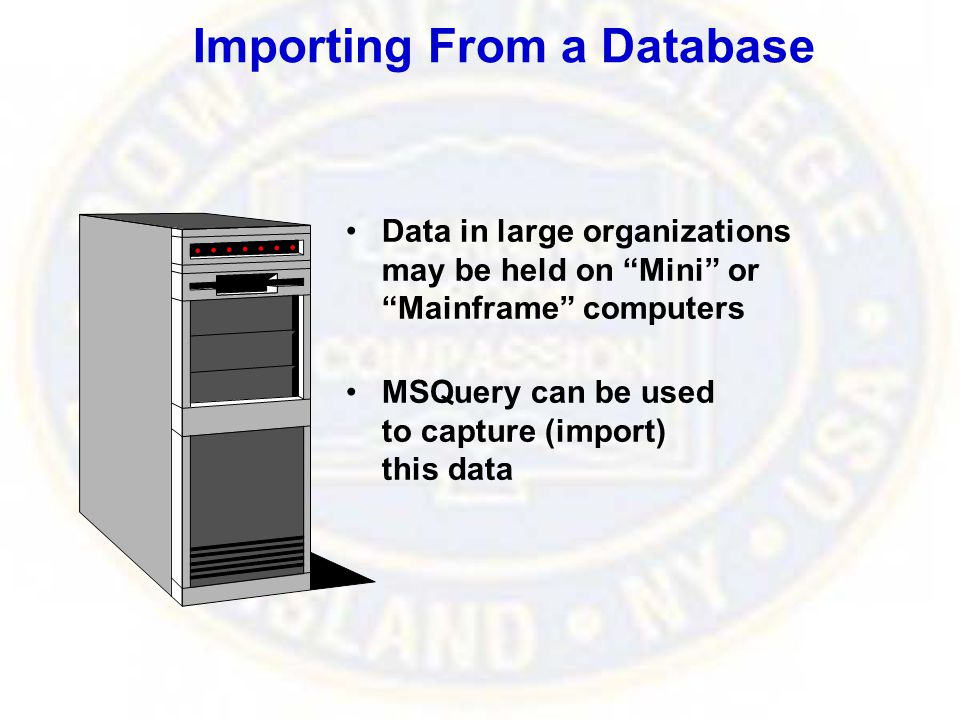 "Data in large organizations may be held on ""Mini"" or ""Mainframe"" computers MSQuery can be used to capture (import) this data Importing From a Database"