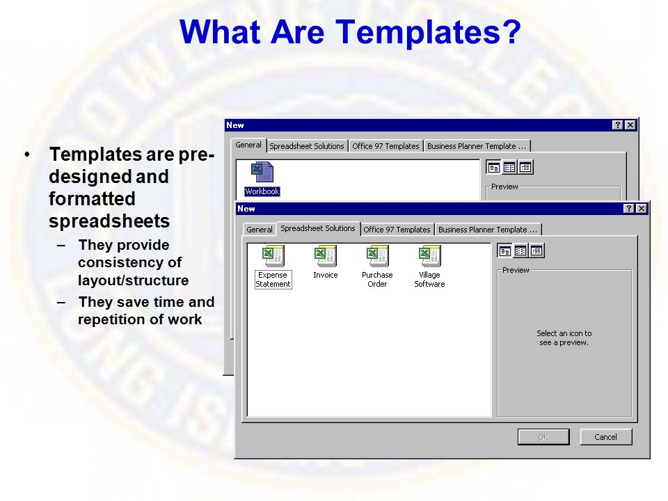 Templates are pre- designed and formatted spreadsheets –They provide consistency of layout/structure –They save time and repetition of work What Are T