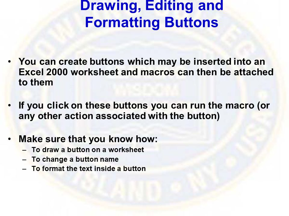 Drawing, Editing and Formatting Buttons You can create buttons which may be inserted into an Excel 2000 worksheet and macros can then be attached to t