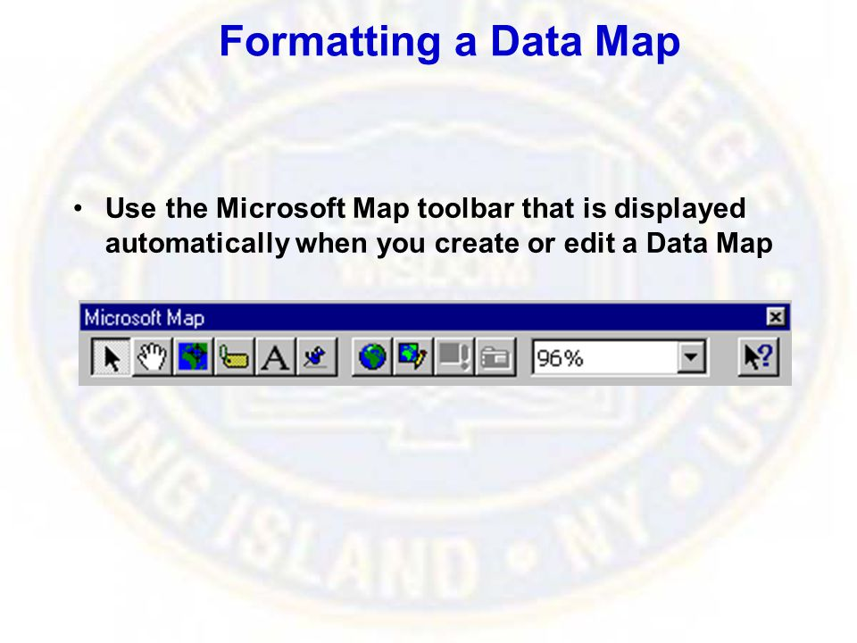 Formatting a Data Map Use the Microsoft Map toolbar that is displayed automatically when you create or edit a Data Map