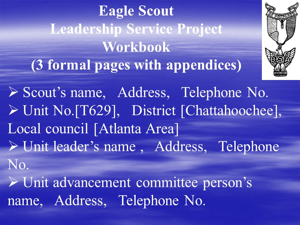 Eagle Scout Leadership Service Project Workbook (3 formal pages with appendices)  Scout's name, Address, Telephone No.