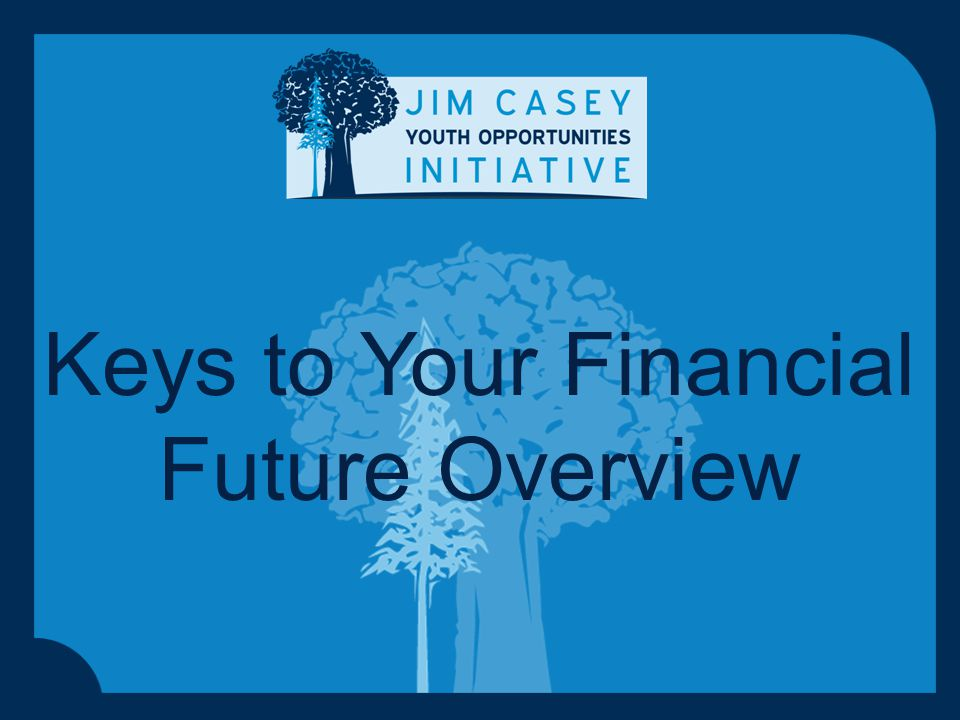 31 g a broad range of financial services and products—not just savings and checking accounts Keys to Your Financial Future: Video Tutorial-Results  Knowledge of the outcomes, competencies and content of Keys to Your Financial Future.