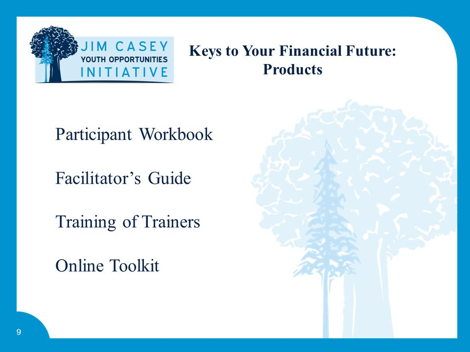 9 Keys to Your Financial Future: Products Participant Workbook Facilitator's Guide Training of Trainers Online Toolkit