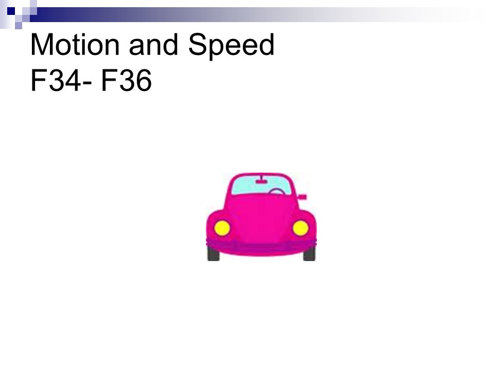 Motion and Speed F34- F36