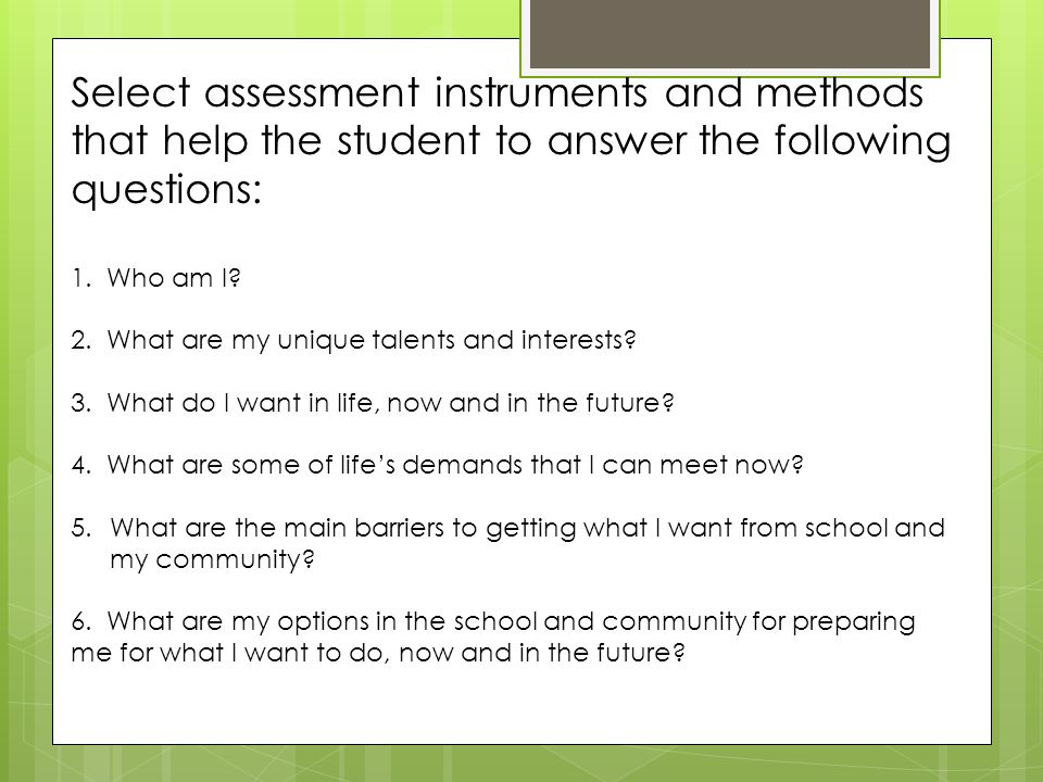 Select assessment instruments and methods that help the student to answer the following questions: 1.