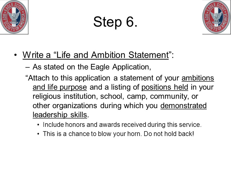 """Step 6. Write a """"Life and Ambition Statement"""": –As stated on the Eagle Application, """"Attach to this application a statement of your ambitions and life"""