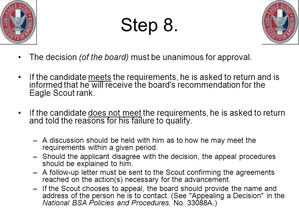 Step 8.The decision (of the board) must be unanimous for approval.