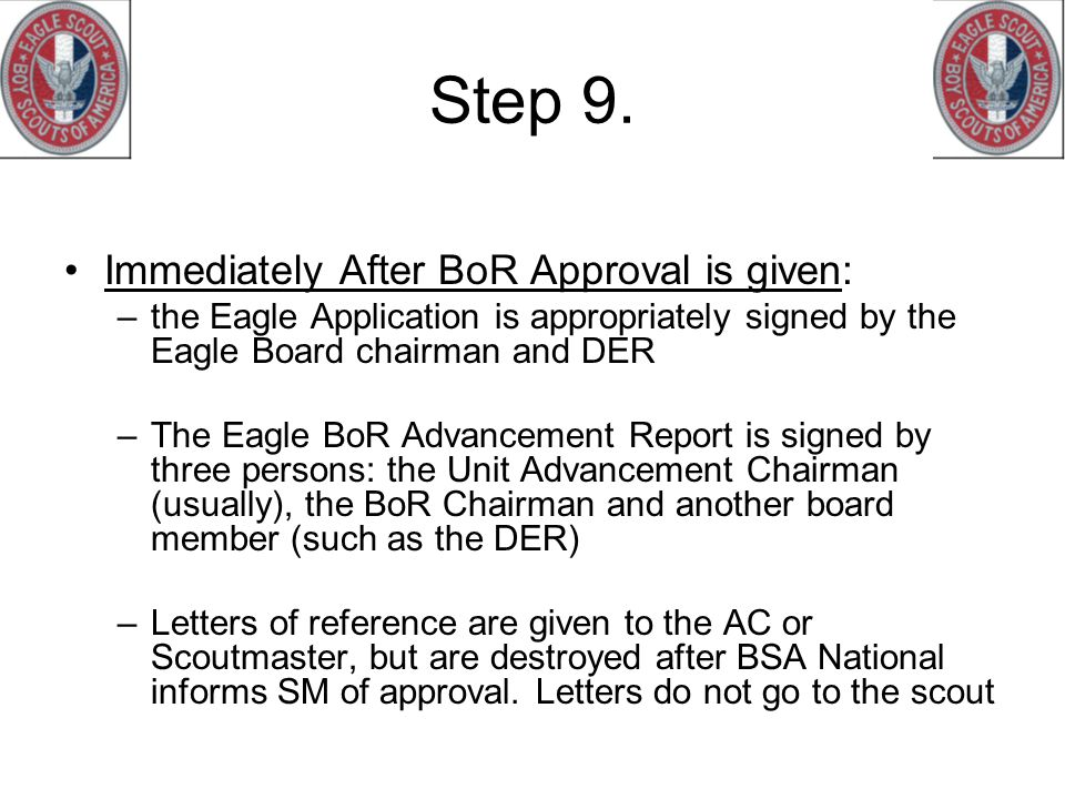Step 9. Immediately After BoR Approval is given: –the Eagle Application is appropriately signed by the Eagle Board chairman and DER –The Eagle BoR Adv