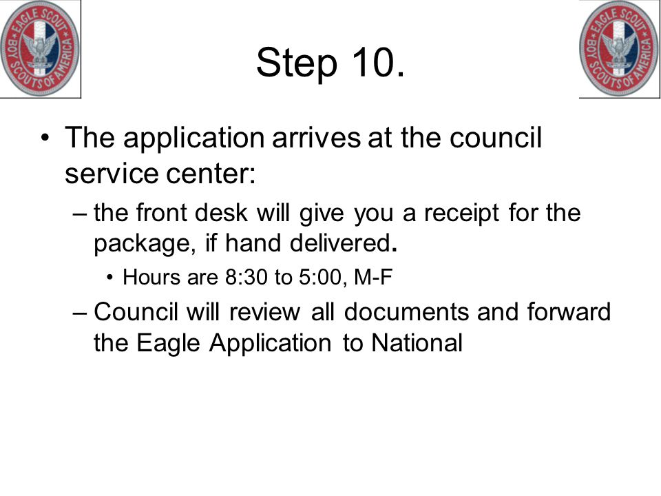 Step 10. The application arrives at the council service center: –the front desk will give you a receipt for the package, if hand delivered. Hours are