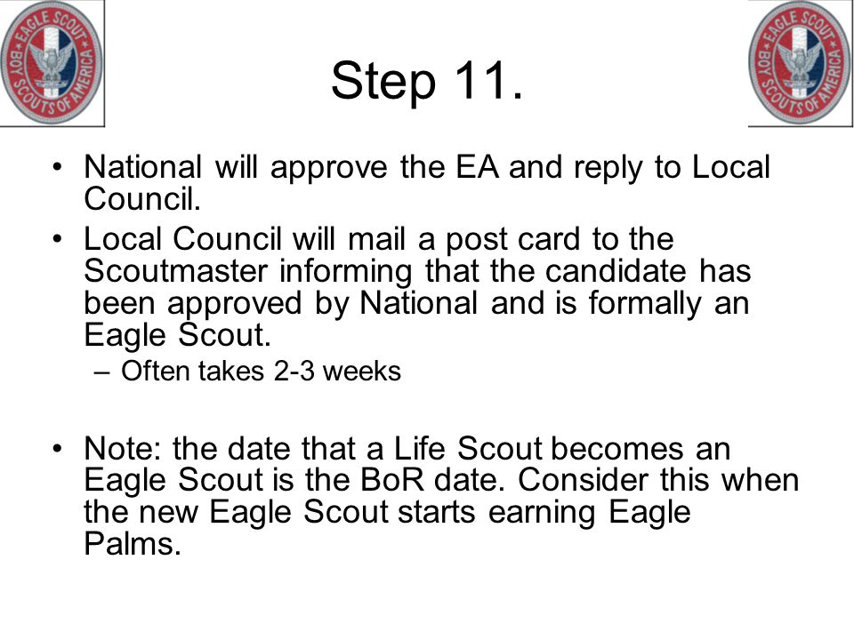 Step 11. National will approve the EA and reply to Local Council. Local Council will mail a post card to the Scoutmaster informing that the candidate
