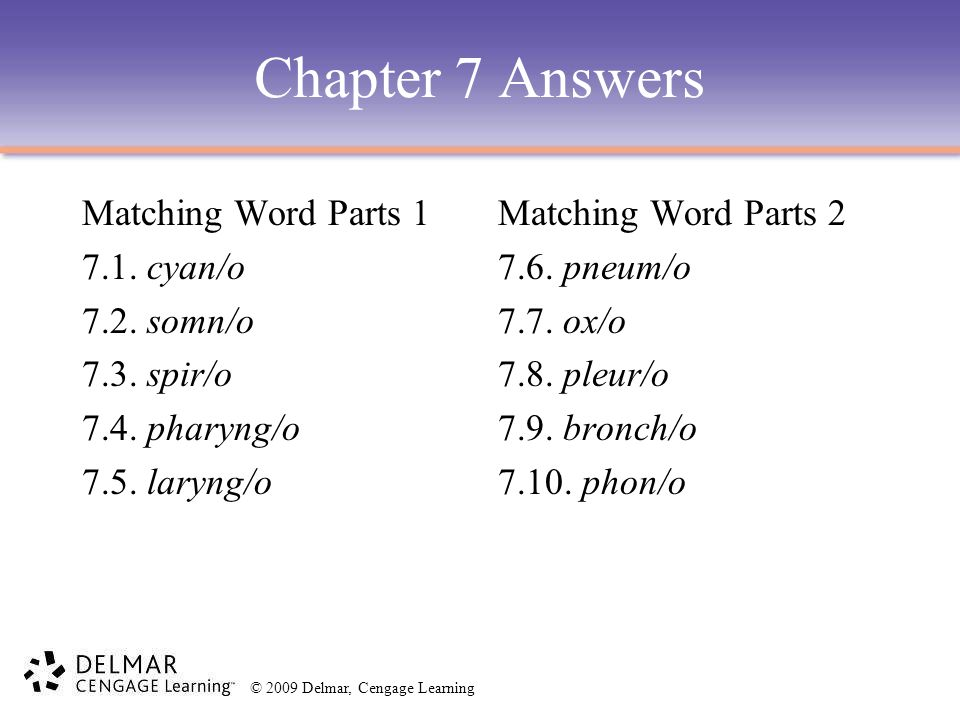 Chapter 7 Answers Matching Word Parts 1 7.1. cyan/o 7.2. somn/o 7.3. spir/o 7.4. pharyng/o 7.5. laryng/o Matching Word Parts 2 7.6. pneum/o 7.7. ox/o