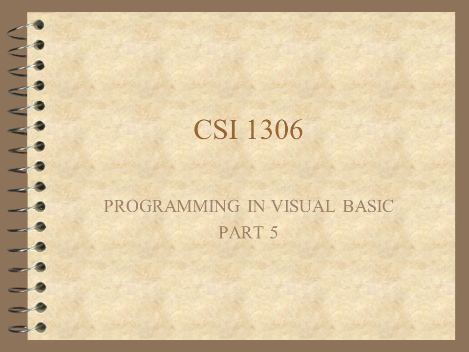 CSI 1306 PROGRAMMING IN VISUAL BASIC PART 5