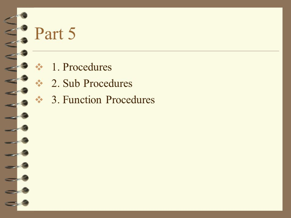 Part 5  1. Procedures  2. Sub Procedures  3. Function Procedures