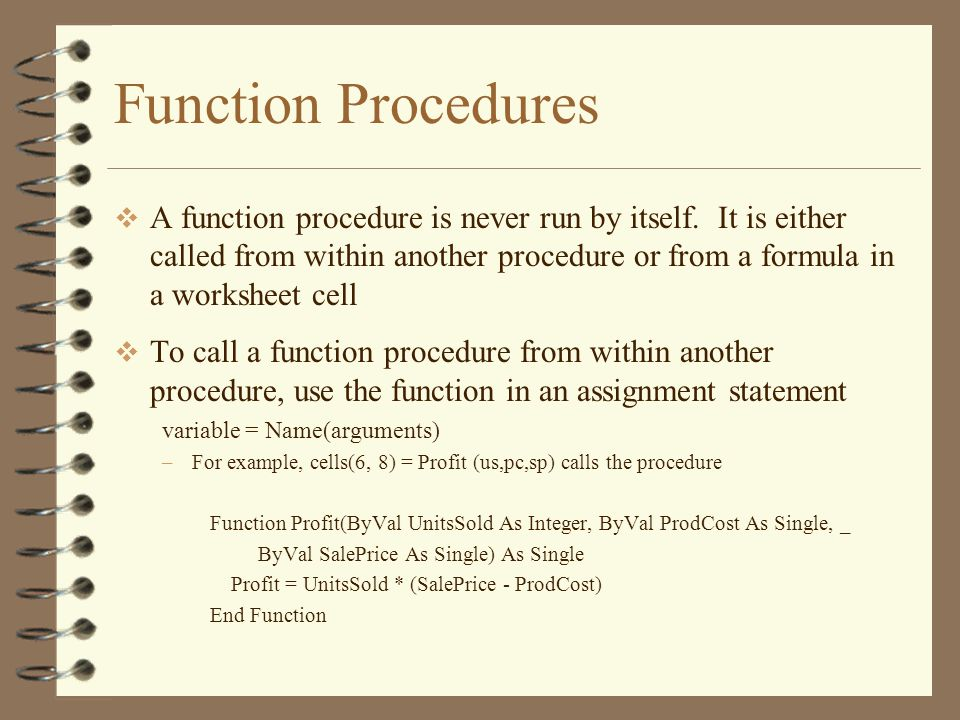 Function Procedures  A function procedure is never run by itself.