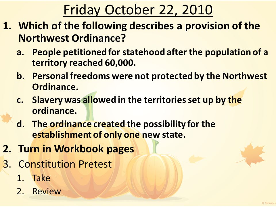 Friday October 22, 2010 1.Which of the following describes a provision of the Northwest Ordinance.