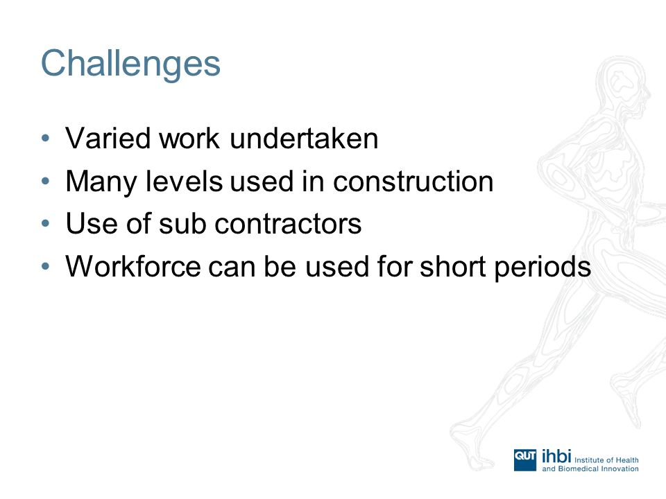 Challenges Varied work undertaken Many levels used in construction Use of sub contractors Workforce can be used for short periods