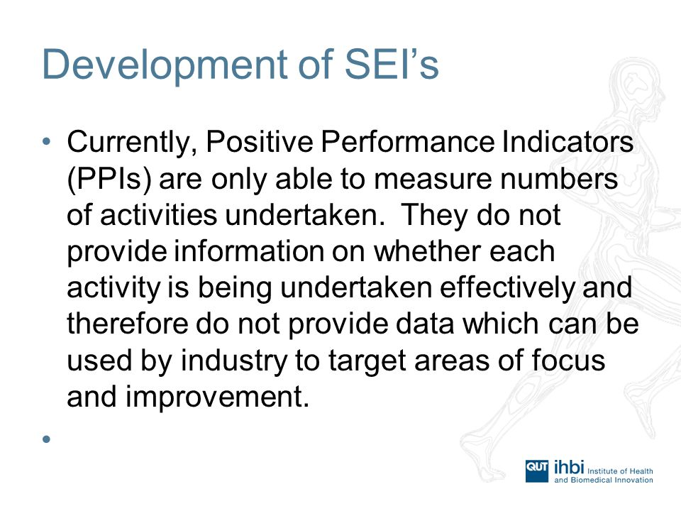 Development of SEI's Currently, Positive Performance Indicators (PPIs) are only able to measure numbers of activities undertaken.