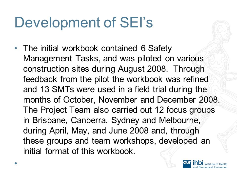Development of SEI's The initial workbook contained 6 Safety Management Tasks, and was piloted on various construction sites during August 2008.