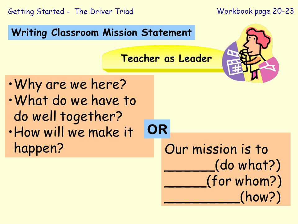 Our mission is to ______(do what?) _____(for whom?) _________(how?) Why are we here? What do we have to do well together? How will we make it happen?