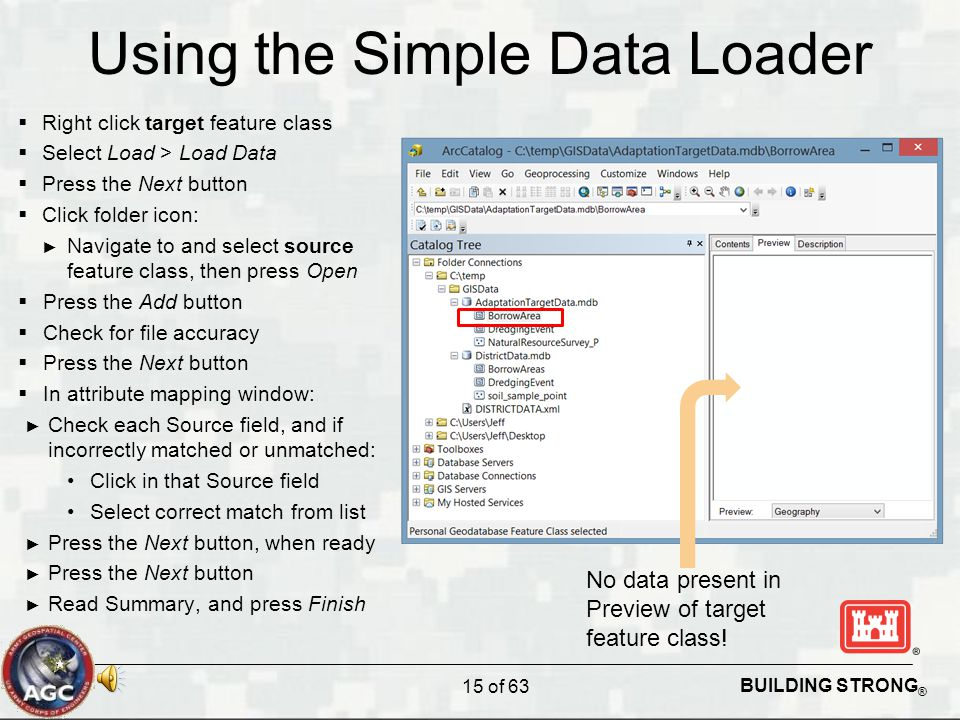 BUILDING STRONG ® Using the Simple Data Loader 15 of 63  Right click target feature class  Select Load > Load Data  Press the Next button  Click f