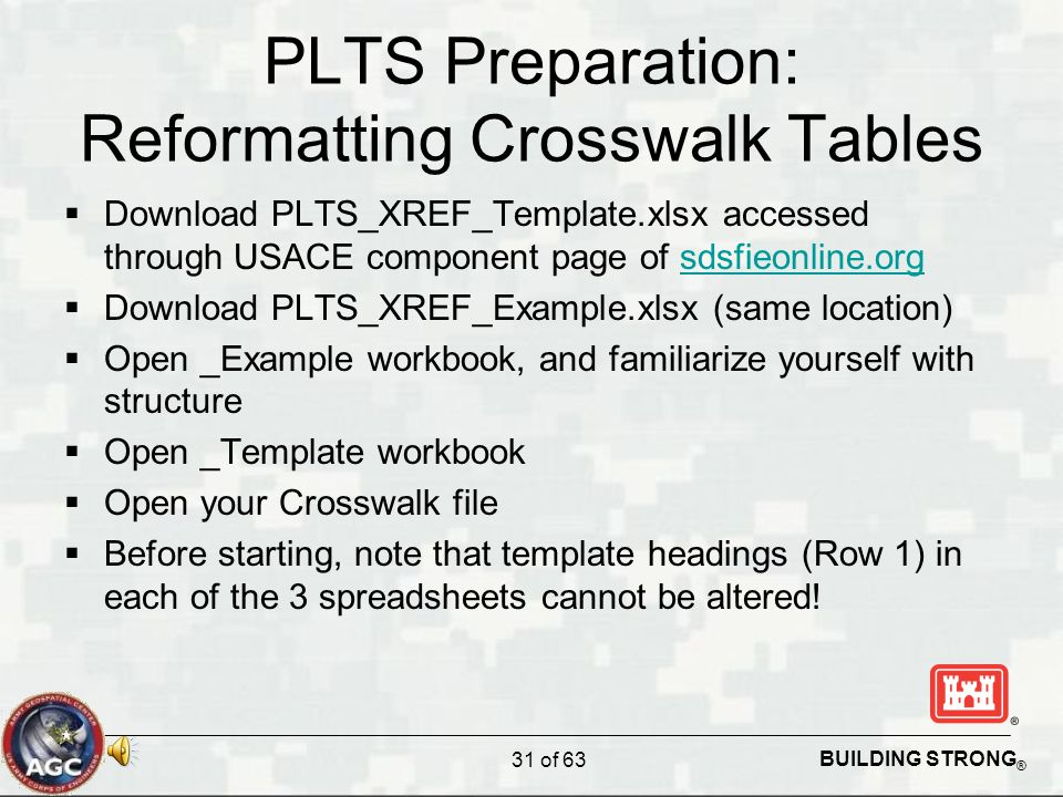BUILDING STRONG ® PLTS Preparation: Reformatting Crosswalk Tables  Download PLTS_XREF_Template.xlsx accessed through USACE component page of sdsfieon