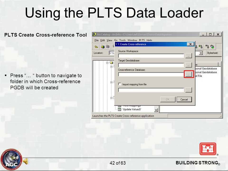 """BUILDING STRONG ® Using the PLTS Data Loader PLTS Create Cross-reference Tool  Press """"… """" button to navigate to folder in which Cross-reference PGDB"""
