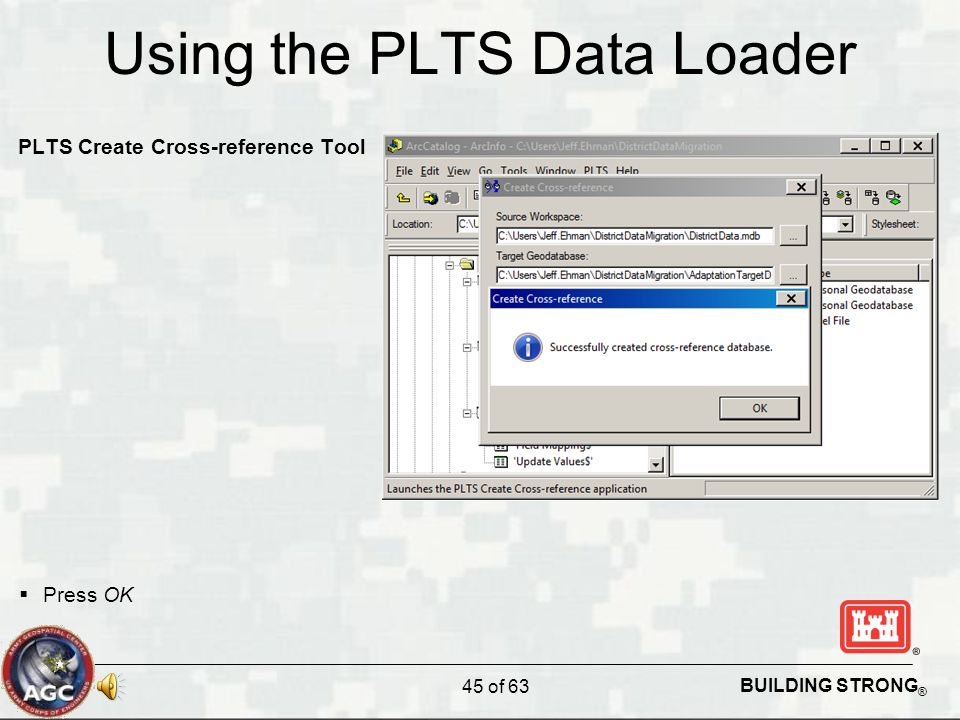 BUILDING STRONG ® Using the PLTS Data Loader PLTS Create Cross-reference Tool  Press OK 45 of 63