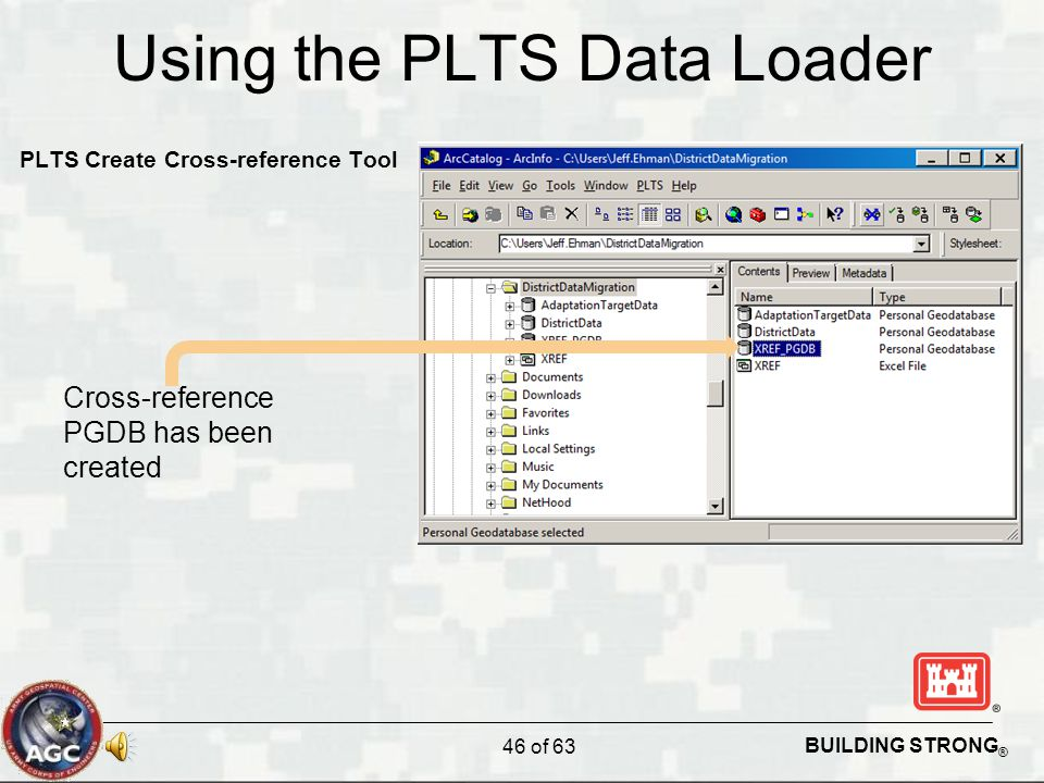 BUILDING STRONG ® Using the PLTS Data Loader PLTS Create Cross-reference Tool Cross-reference PGDB has been created 46 of 63