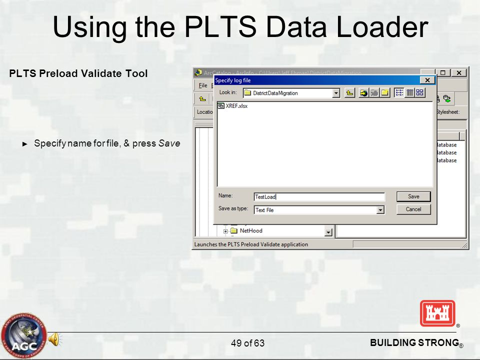 BUILDING STRONG ® Using the PLTS Data Loader PLTS Preload Validate Tool ► Specify name for file, & press Save 49 of 63