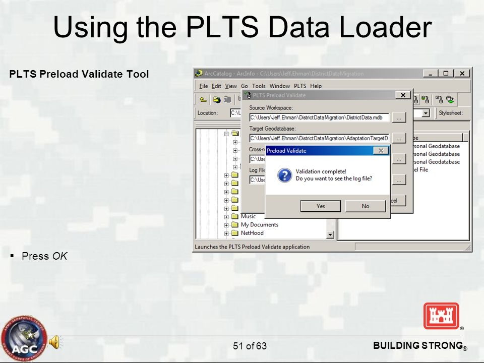 BUILDING STRONG ® Using the PLTS Data Loader PLTS Preload Validate Tool  Press OK 51 of 63