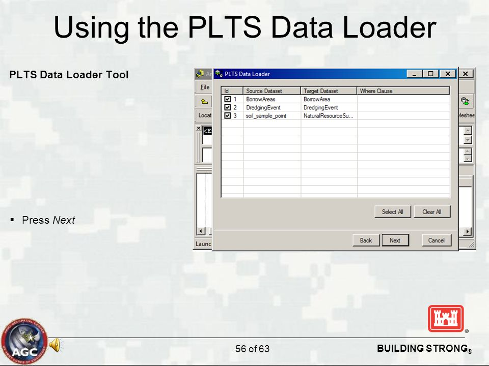 BUILDING STRONG ® Using the PLTS Data Loader PLTS Data Loader Tool  Press Next 56 of 63
