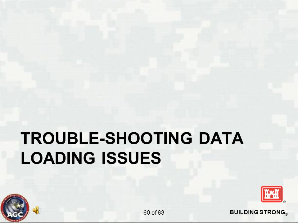 BUILDING STRONG ® TROUBLE-SHOOTING DATA LOADING ISSUES 60 of 63