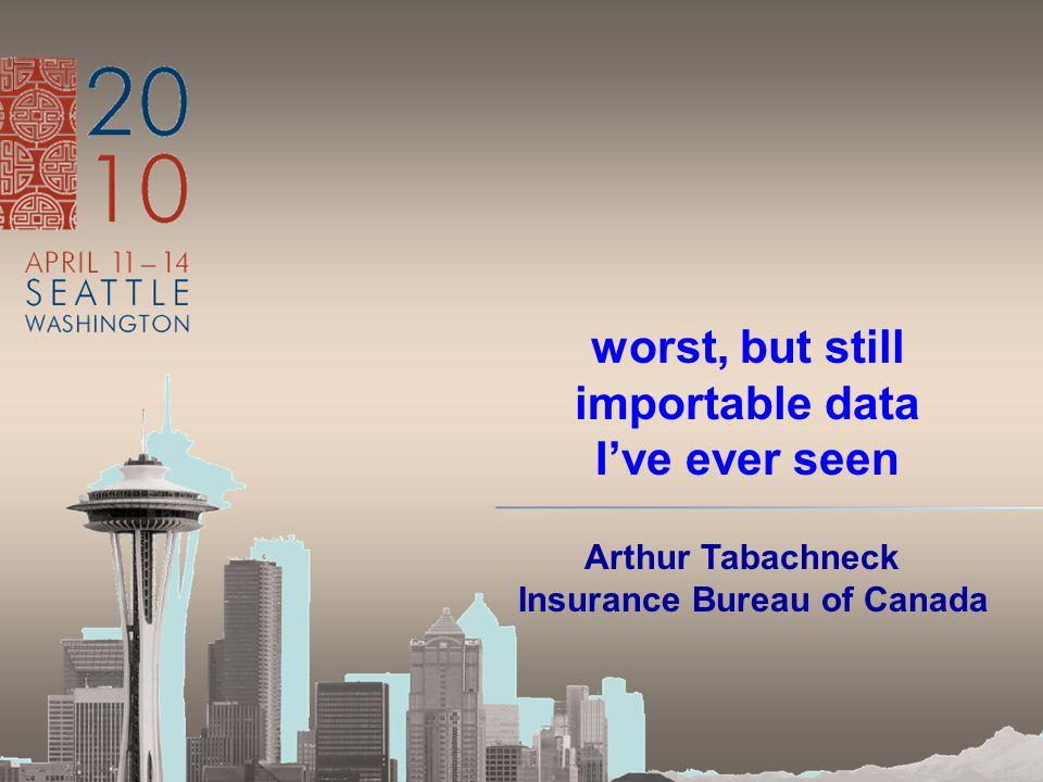 worst, but still importable data I've ever seen Arthur Tabachneck Insurance Bureau of Canada