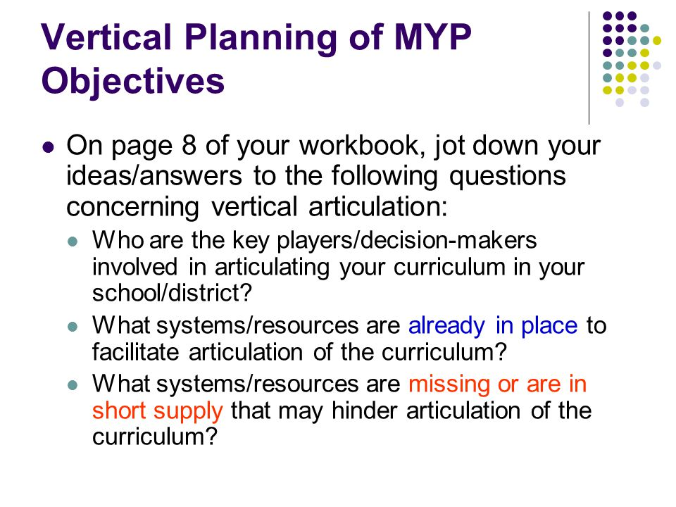 Vertical Planning of MYP Objectives On page 8 of your workbook, jot down your ideas/answers to the following questions concerning vertical articulatio