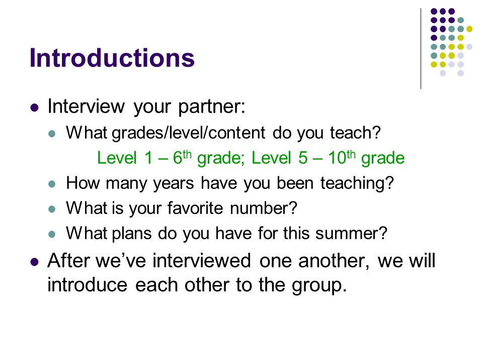 Introductions Interview your partner: What grades/level/content do you teach.