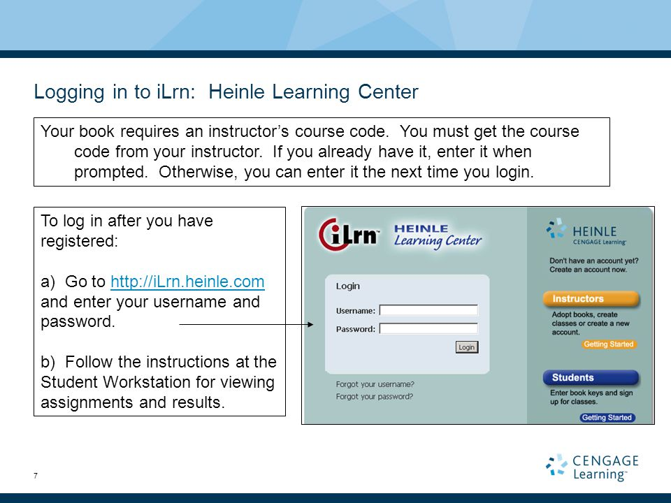 7 Logging in to iLrn: Heinle Learning Center Your book requires an instructor's course code.