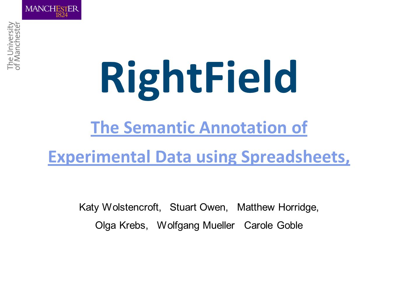 RightField The Semantic Annotation of Experimental Data using Spreadsheets, The Semantic Annotation of Experimental Data using Spreadsheets, Katy Wolstencroft, Stuart Owen, Matthew Horridge, Olga Krebs, Wolfgang Mueller Carole Goble