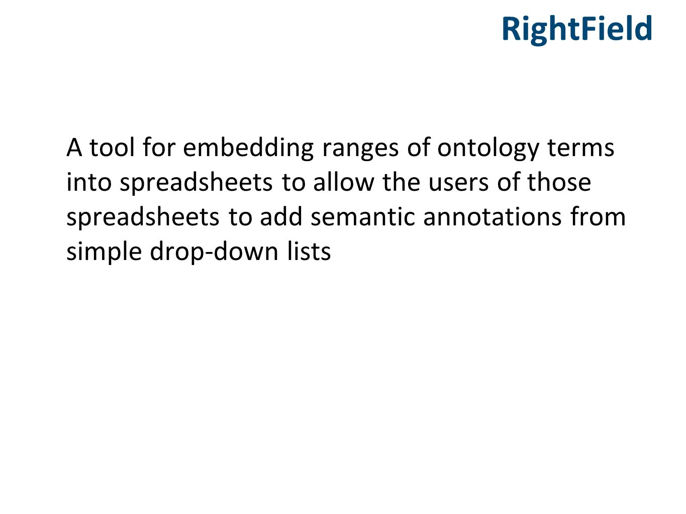 RightField A tool for embedding ranges of ontology terms into spreadsheets to allow the users of those spreadsheets to add semantic annotations from s