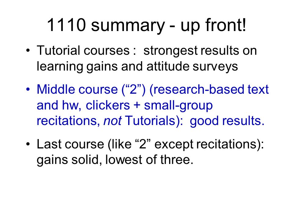 1110 Summary Compare Tut-based with workbook/small group  measurable diffs (FMCE, exams, CLASS) Compare Tut-based with more trad rec  significant diffs.